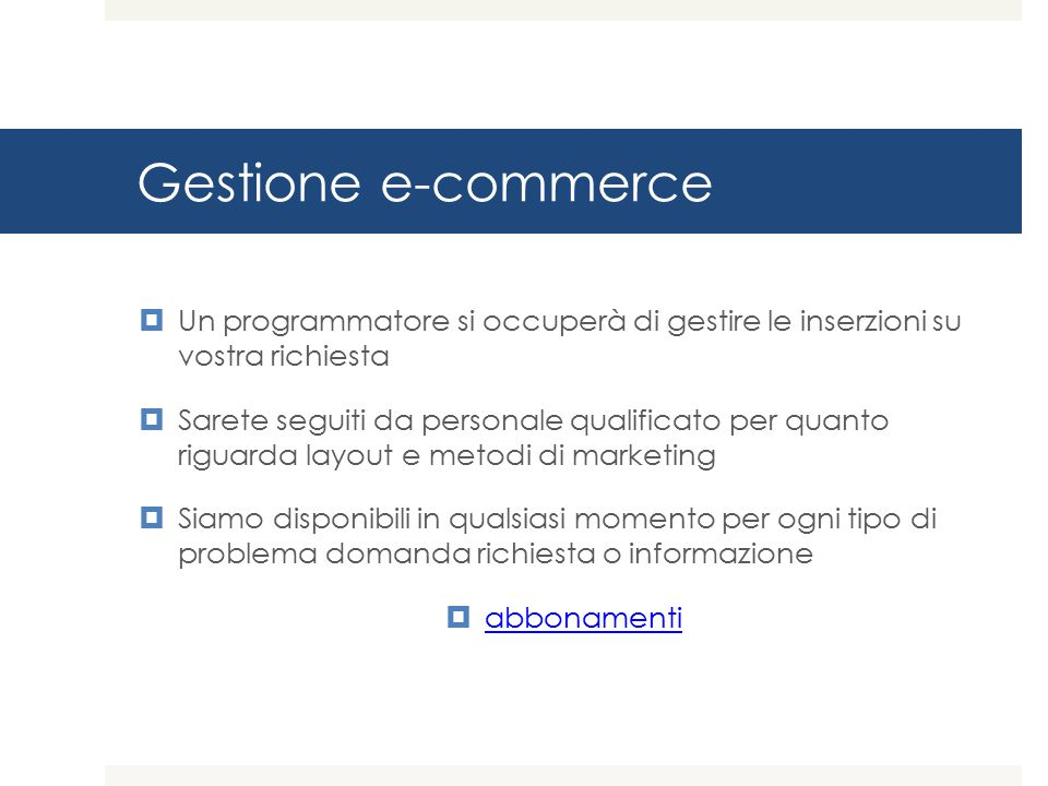 Gestione e-commerce Un programmatore si occuperà di gestire le inserzioni su vostra richiesta.