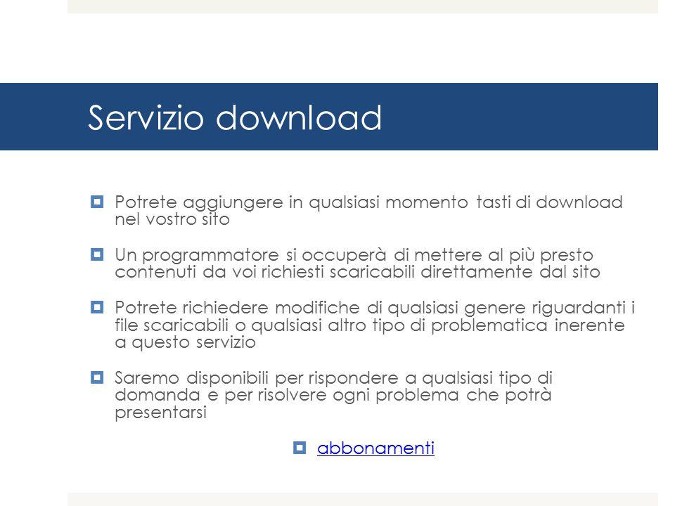Servizio download Potrete aggiungere in qualsiasi momento tasti di download nel vostro sito.