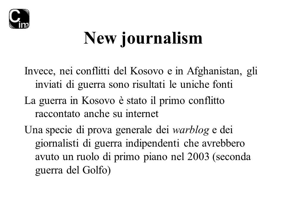 New journalism Invece, nei conflitti del Kosovo e in Afghanistan, gli inviati di guerra sono risultati le uniche fonti.