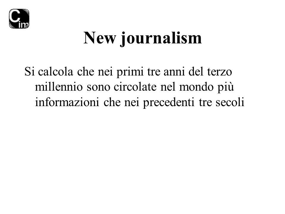 New journalism Si calcola che nei primi tre anni del terzo millennio sono circolate nel mondo più informazioni che nei precedenti tre secoli.