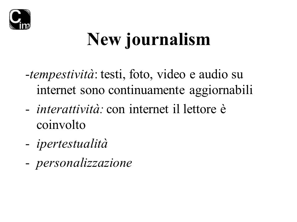 New journalism -tempestività: testi, foto, video e audio su internet sono continuamente aggiornabili.