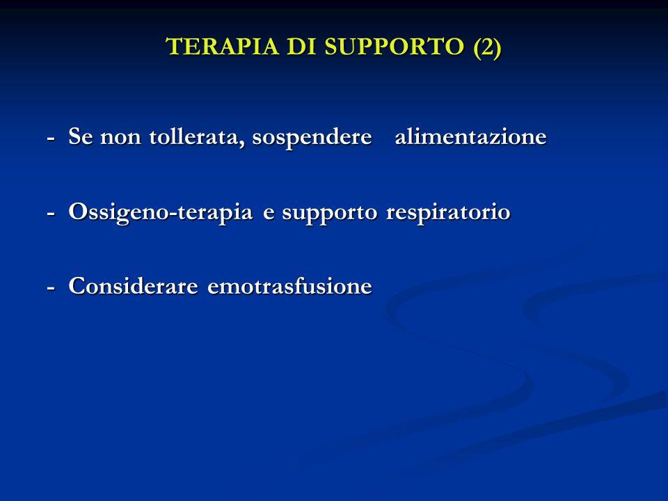 TERAPIA DI SUPPORTO (2) - Se non tollerata, sospendere alimentazione. - Ossigeno-terapia e supporto respiratorio.