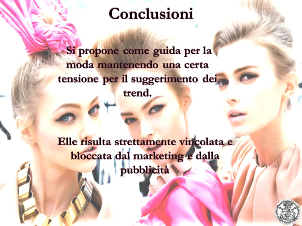 Conclusioni Si propone come guida per la moda mantenendo una certa tensione per il suggerimento dei trend.