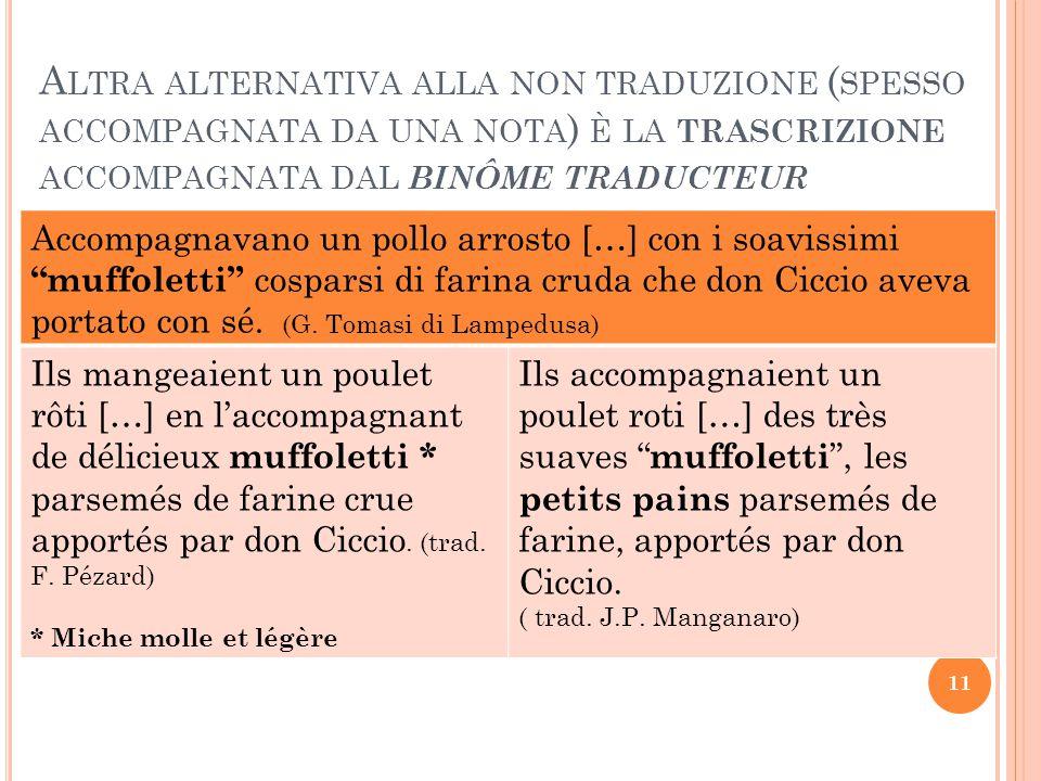 Altra alternativa alla non traduzione (spesso accompagnata da una nota) è la trascrizione accompagnata dal binôme traducteur