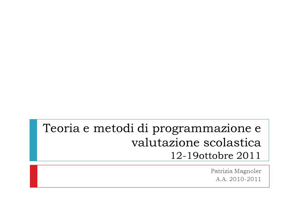 Teoria e metodi di programmazione e valutazione scolastica 12-19ottobre 2011