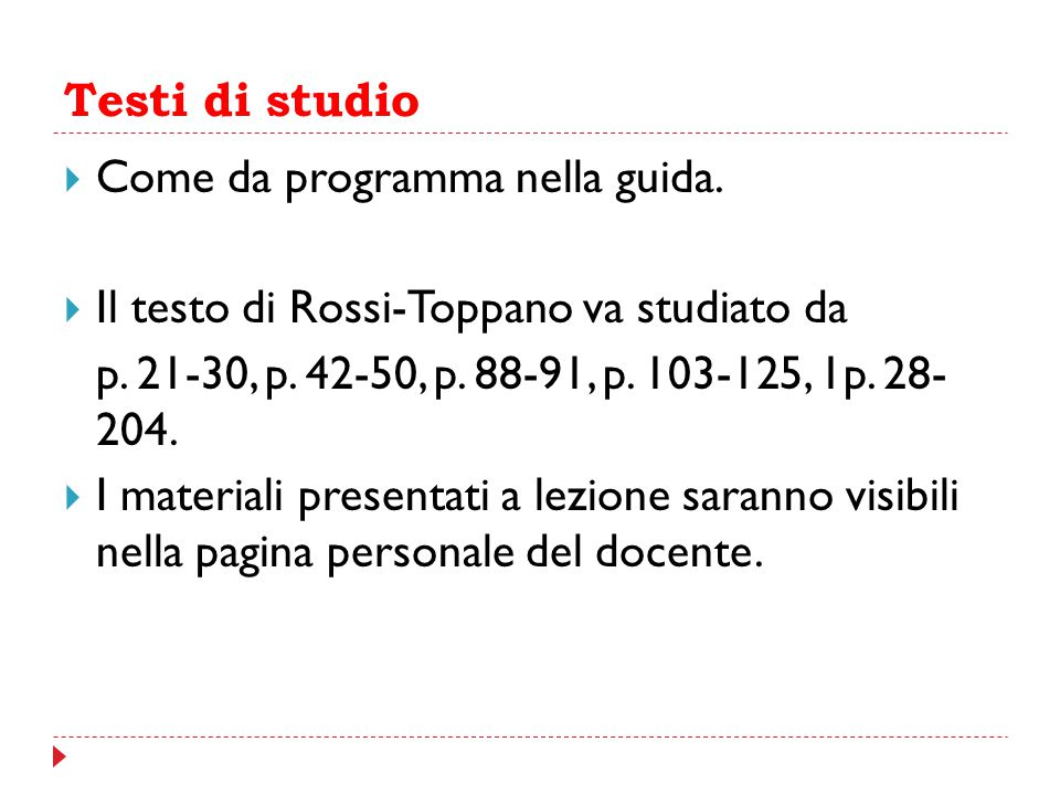 Testi di studio Come da programma nella guida. Il testo di Rossi-Toppano va studiato da. p. 21-30, p. 42-50, p. 88-91, p. 103-125, 1p. 28- 204.