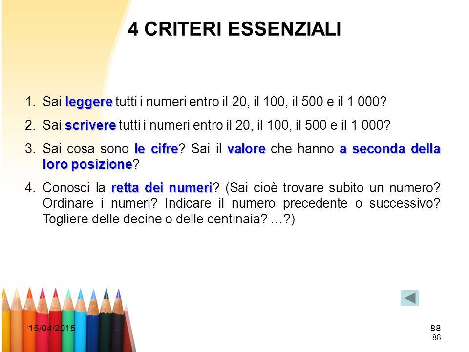 4 CRITERI ESSENZIALI Sai leggere tutti i numeri entro il 20, il 100, il 500 e il 1 000