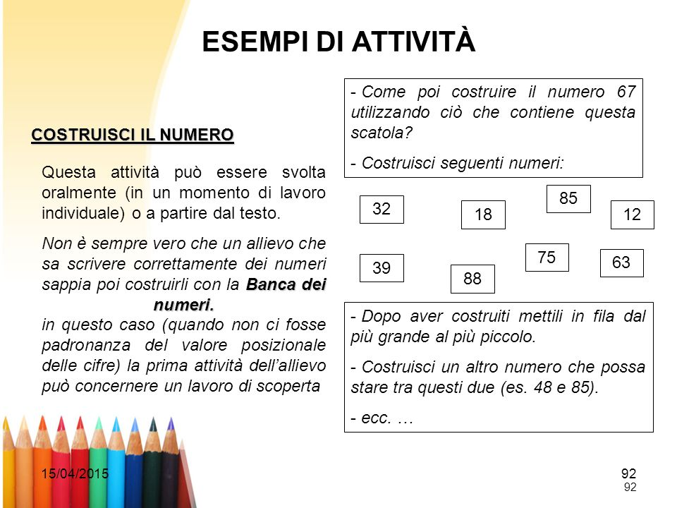 ESEMPI DI ATTIVITÀ Come poi costruire il numero 67 utilizzando ciò che contiene questa scatola Costruisci seguenti numeri:
