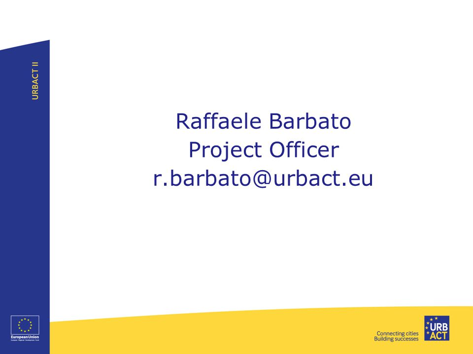 Raffaele Barbato Project Officer r.barbato@urbact.eu