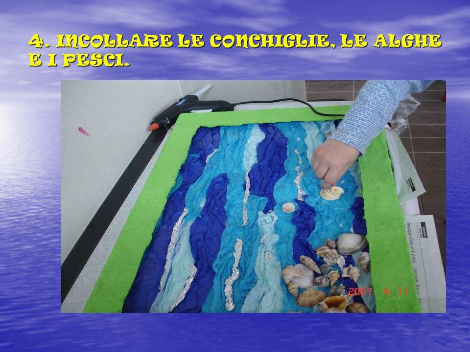 4. INCOLLARE LE CONCHIGLIE, LE ALGHE E I PESCI.