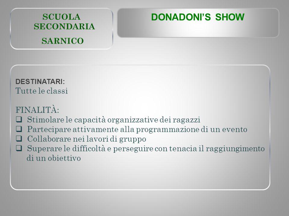 DONADONI'S SHOW SCUOLA SECONDARIA SARNICO Tutte le classi FINALITÀ: