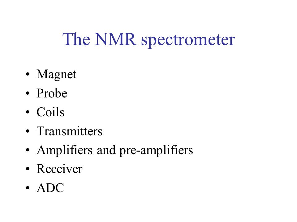 The NMR spectrometer Magnet Probe Coils Transmitters