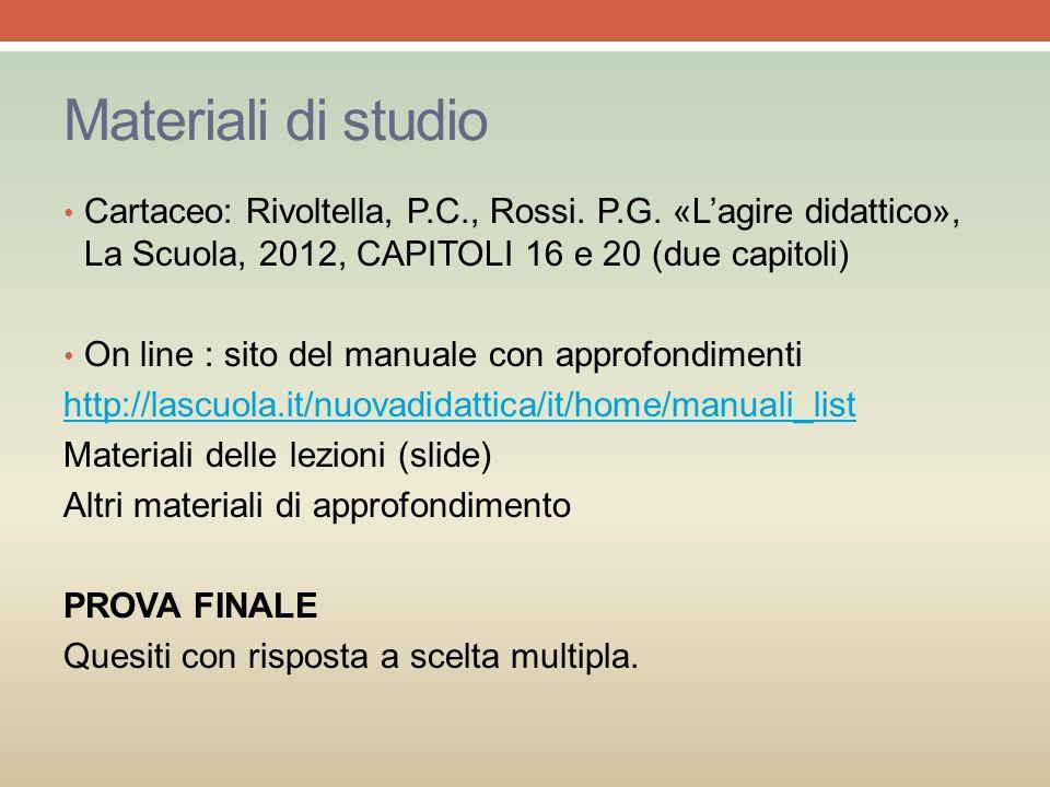 Materiali di studio Cartaceo: Rivoltella, P.C., Rossi. P.G. «L'agire didattico», La Scuola, 2012, CAPITOLI 16 e 20 (due capitoli)