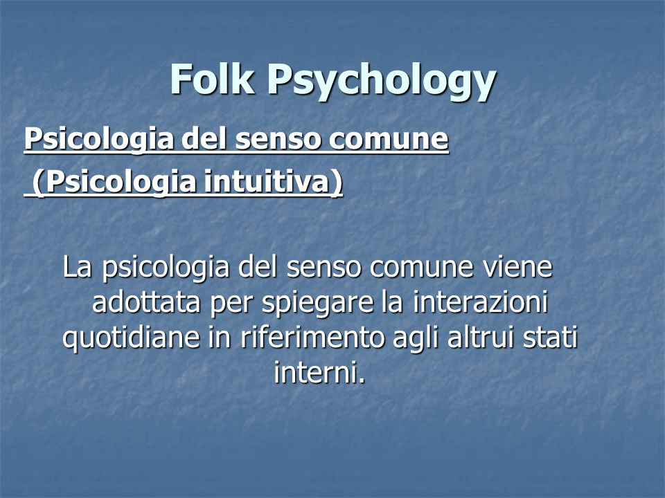 Folk Psychology Psicologia del senso comune (Psicologia intuitiva)
