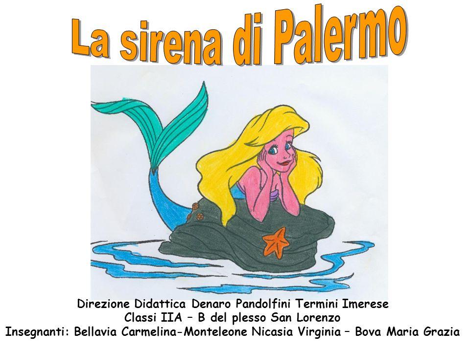 La sirena di Palermo Direzione Didattica Denaro Pandolfini Termini Imerese. Classi IIA – B del plesso San Lorenzo.
