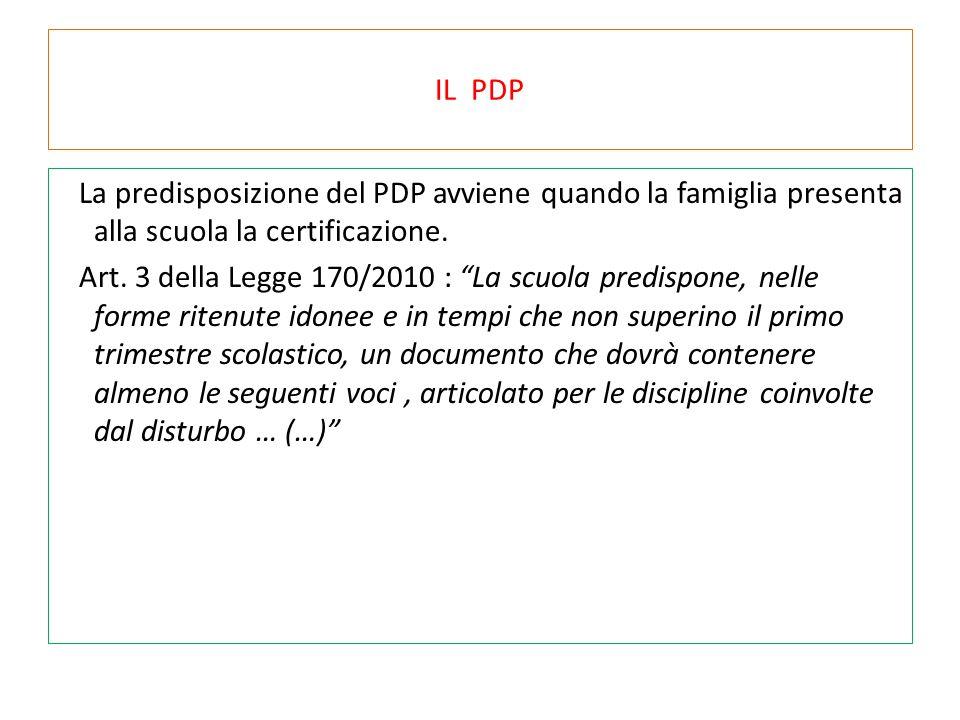 IL PDP La predisposizione del PDP avviene quando la famiglia presenta alla scuola la certificazione.