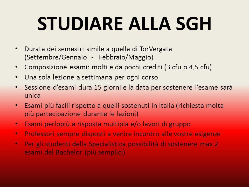 STUDIARE ALLA SGH Durata dei semestri simile a quella di TorVergata (Settembre/Gennaio - Febbraio/Maggio)