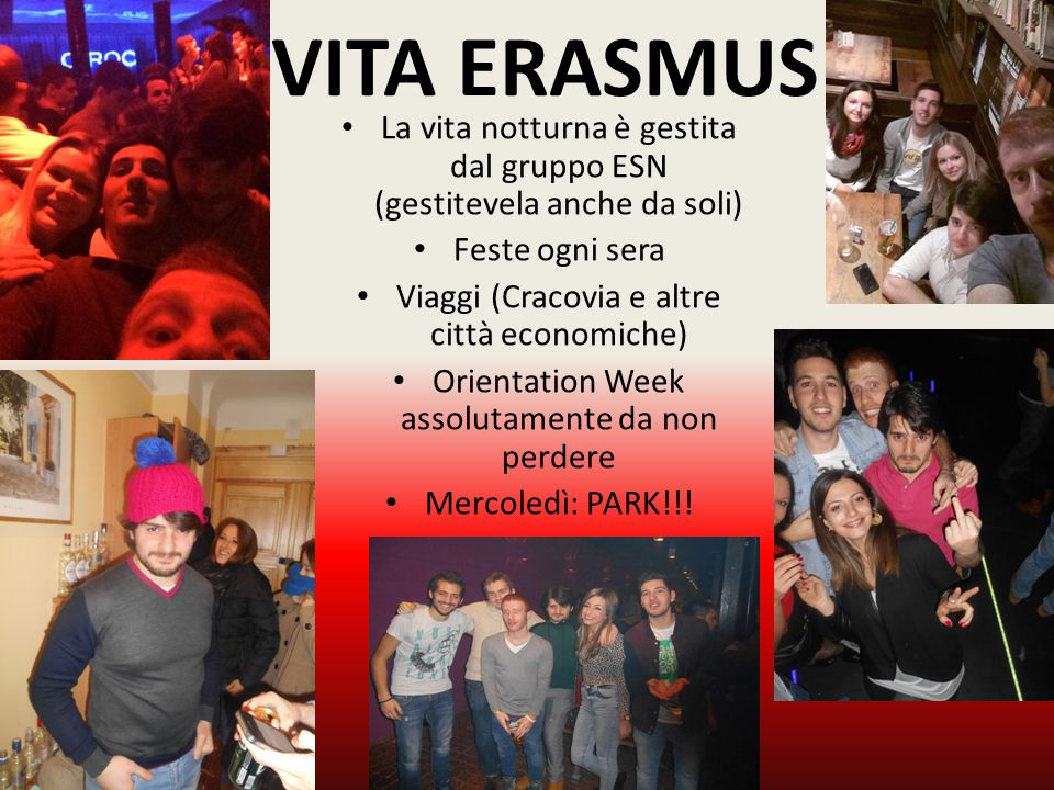 VITA ERASMUS La vita notturna è gestita dal gruppo ESN (gestitevela anche da soli) Feste ogni sera.