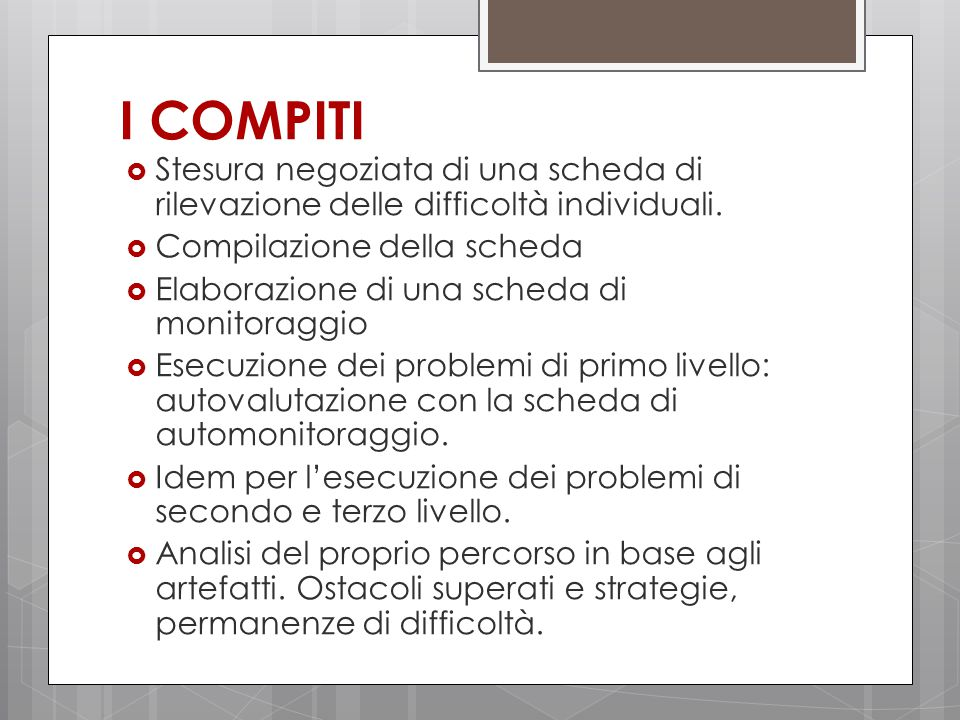I COMPITI Stesura negoziata di una scheda di rilevazione delle difficoltà individuali. Compilazione della scheda.