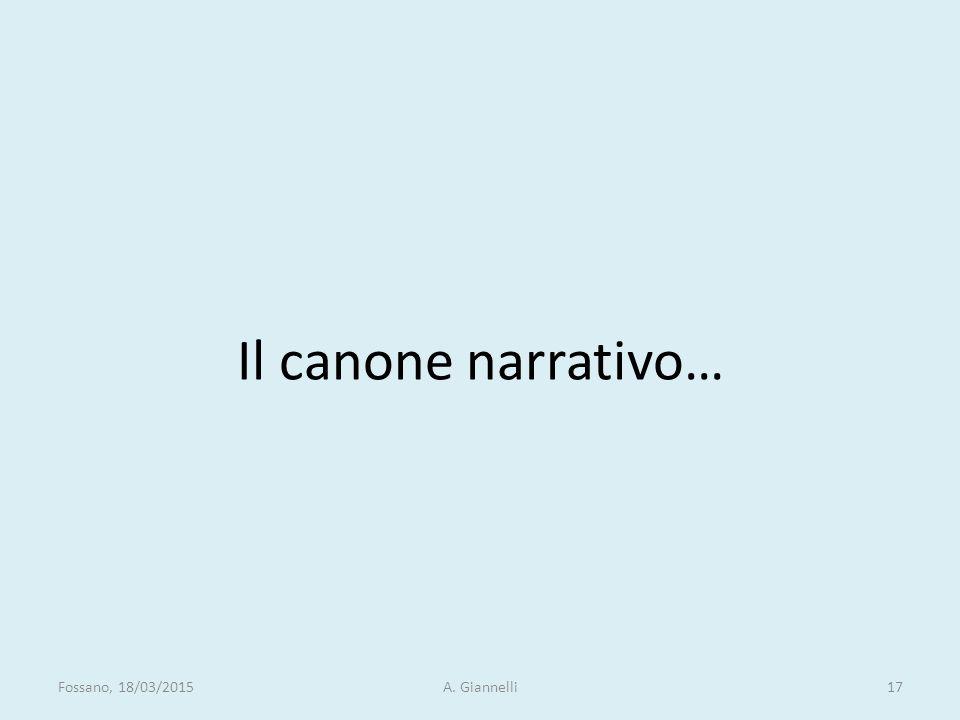Il canone narrativo… Fossano, 18/03/2015 A. Giannelli