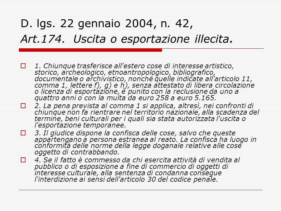 D. lgs. 22 gennaio 2004, n. 42, Art.174. Uscita o esportazione illecita.