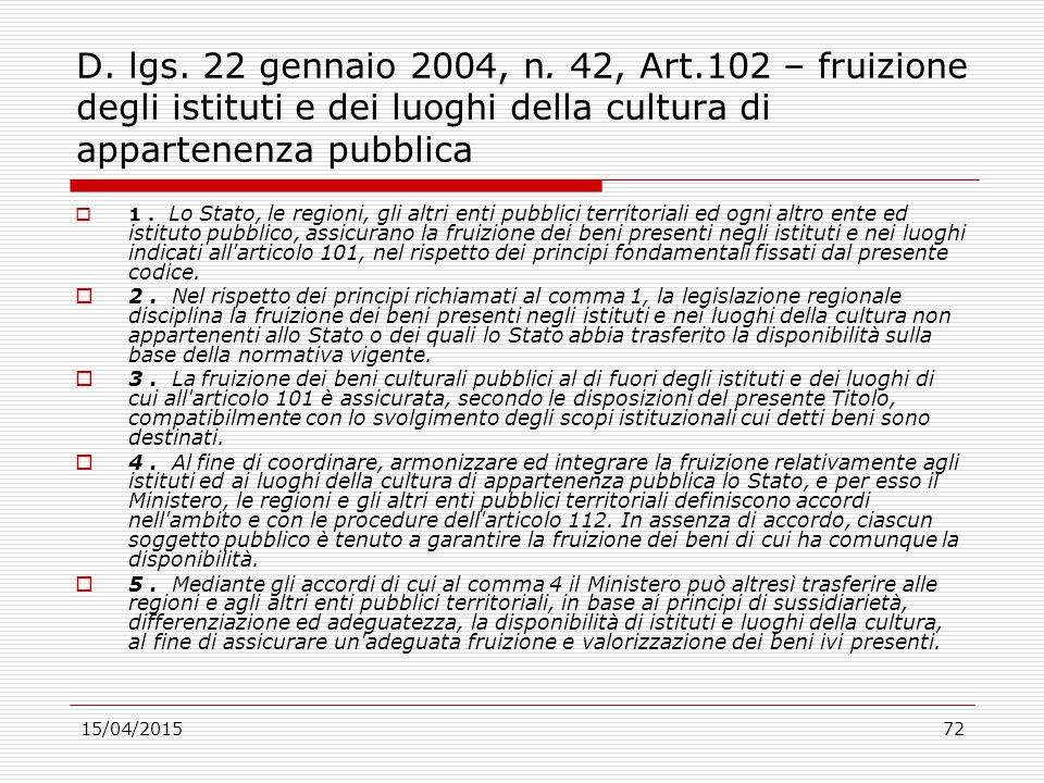 D. lgs. 22 gennaio 2004, n. 42, Art.102 – fruizione degli istituti e dei luoghi della cultura di appartenenza pubblica