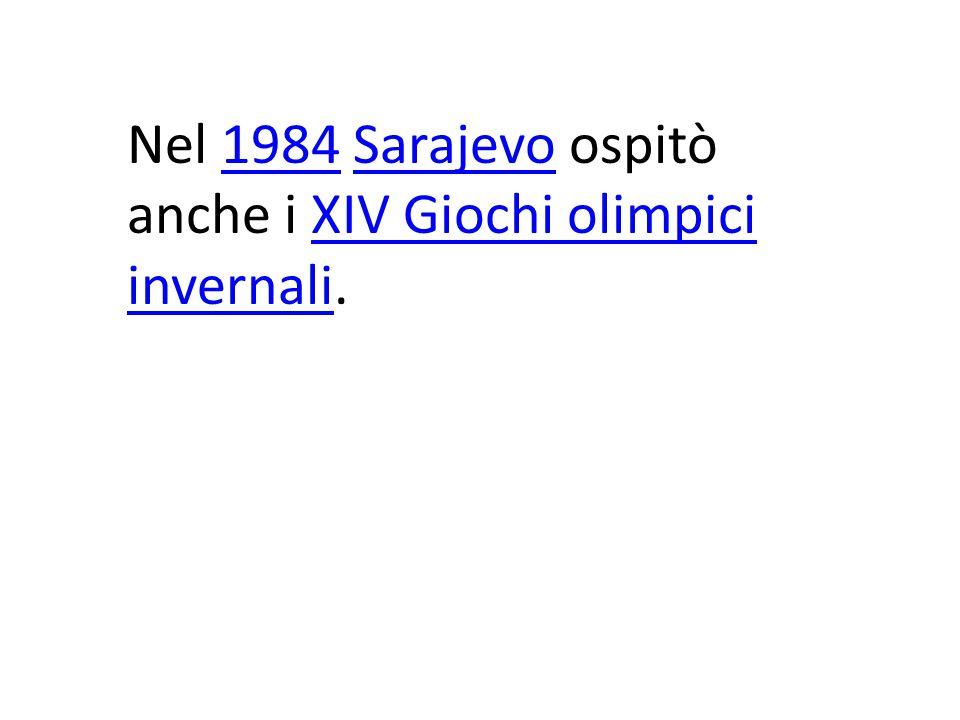 Nel 1984 Sarajevo ospitò anche i XIV Giochi olimpici invernali.