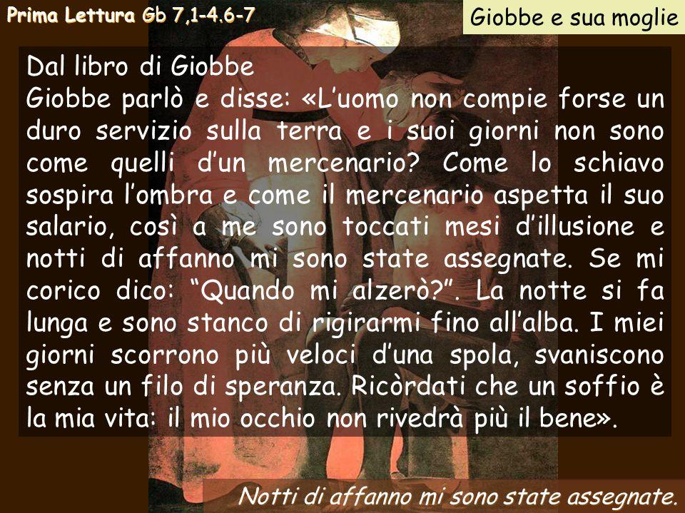 Prima Lettura Gb 7,1-4.6-7 Giobbe e sua moglie. Dal libro di Giobbe.