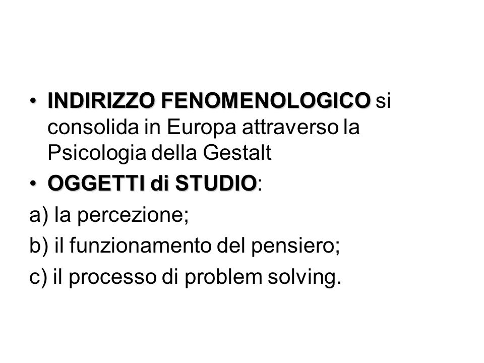 INDIRIZZO FENOMENOLOGICO si consolida in Europa attraverso la Psicologia della Gestalt