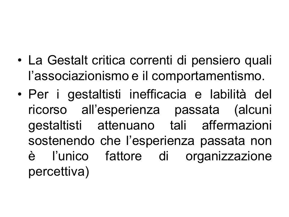 La Gestalt critica correnti di pensiero quali l'associazionismo e il comportamentismo.