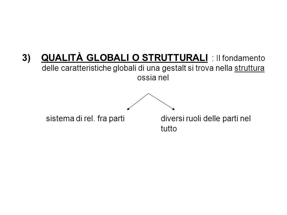 3) QUALITÀ GLOBALI O STRUTTURALI : Il fondamento delle caratteristiche globali di una gestalt si trova nella struttura ossia nel