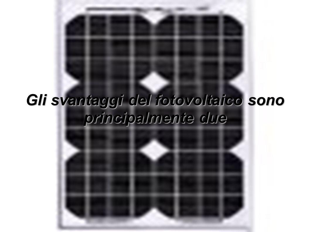 Gli svantaggi del fotovoltaico sono principalmente due