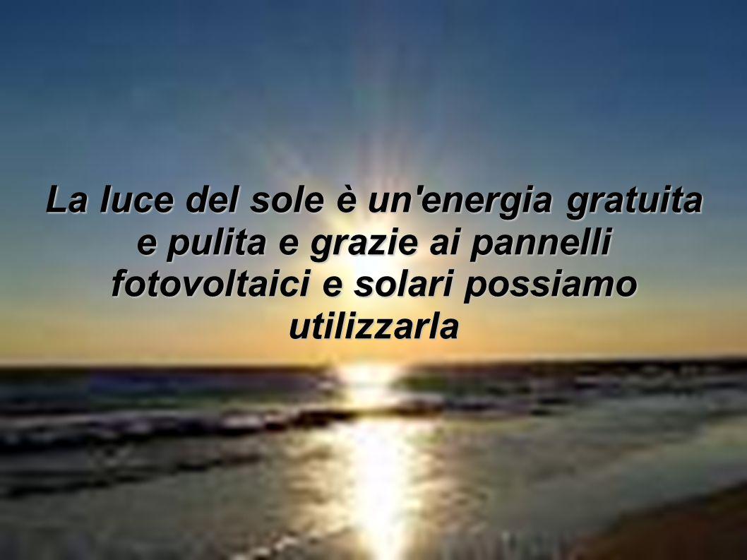 La luce del sole è un energia gratuita e pulita e grazie ai pannelli fotovoltaici e solari possiamo utilizzarla