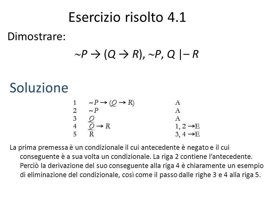 Esercizio risolto 4.1 Soluzione Dimostrare: P → (Q → R), P, Q |– R