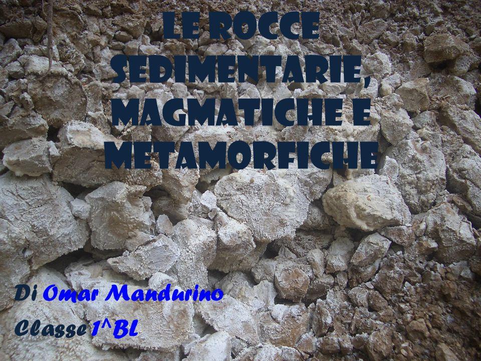 LE ROCCE SEDIMENTARIE, MAGMATICHE E METAMORFICHE