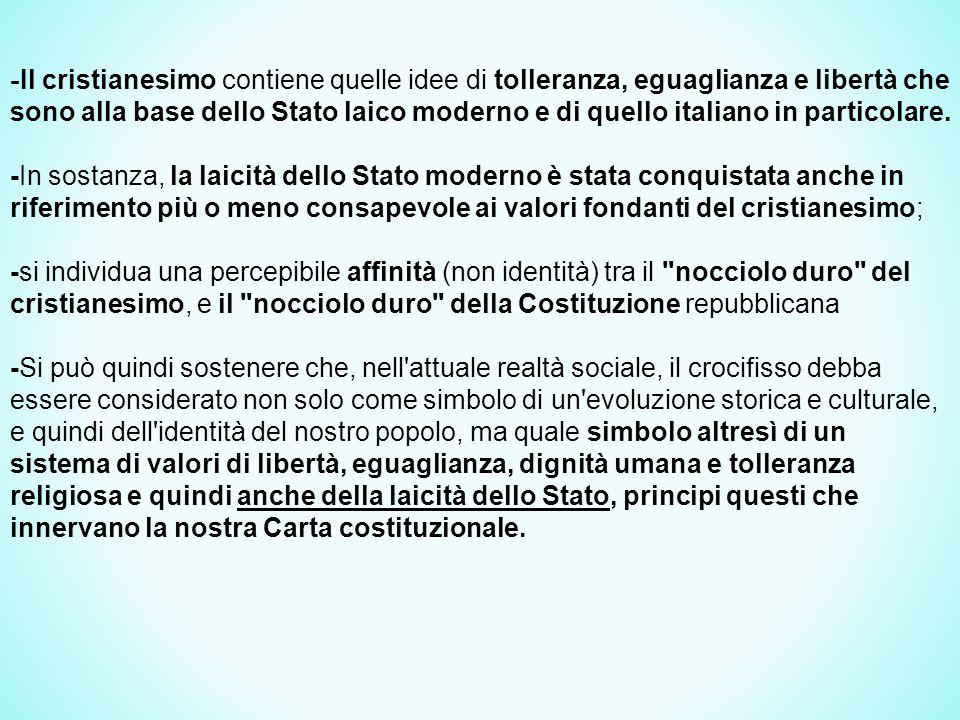 -Il cristianesimo contiene quelle idee di tolleranza, eguaglianza e libertà che sono alla base dello Stato laico moderno e di quello italiano in particolare.