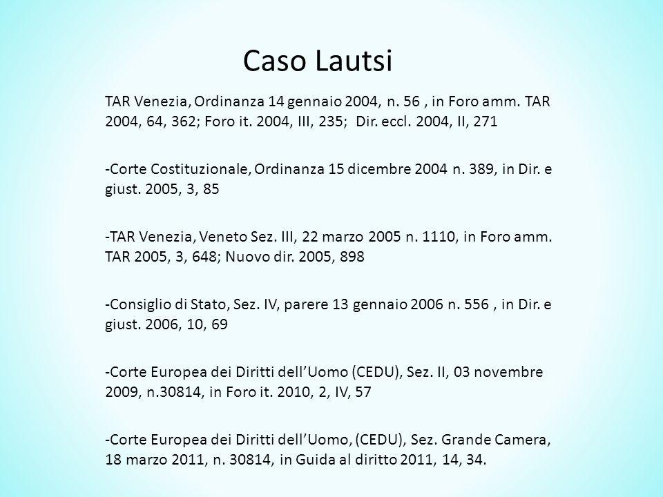 Caso Lautsi TAR Venezia, Ordinanza 14 gennaio 2004, n. 56 , in Foro amm. TAR 2004, 64, 362; Foro it. 2004, III, 235; Dir. eccl. 2004, II, 271.