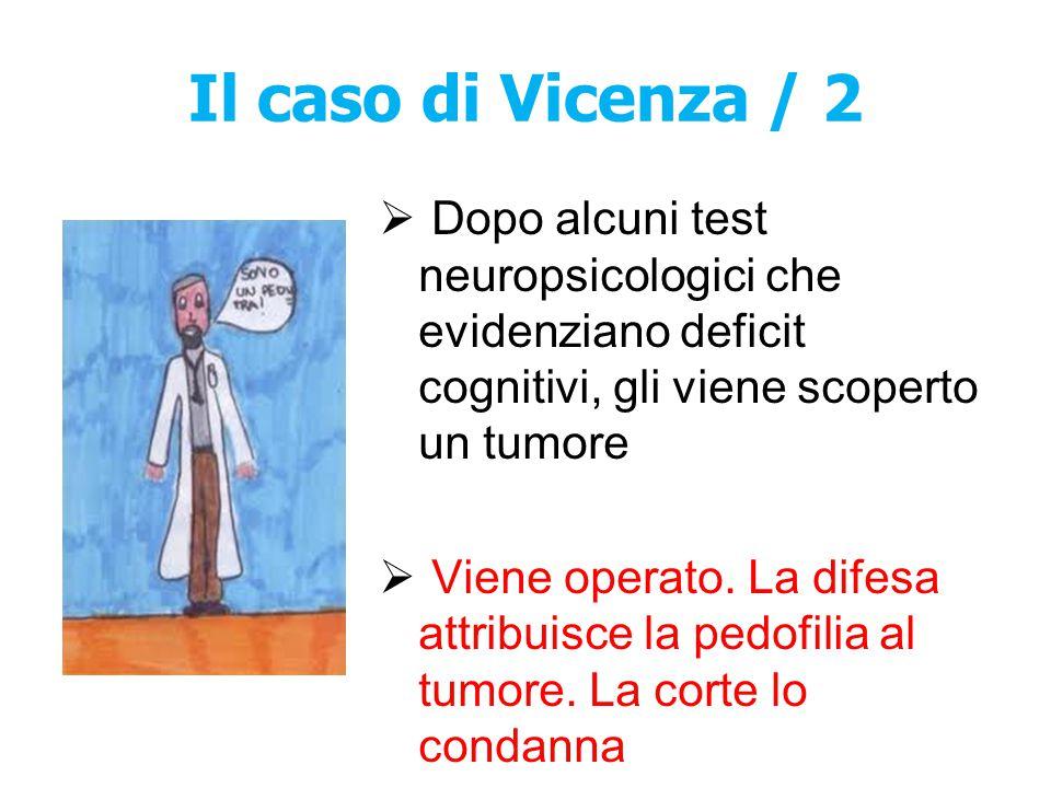 Il caso di Vicenza / 2 Dopo alcuni test neuropsicologici che evidenziano deficit cognitivi, gli viene scoperto un tumore.