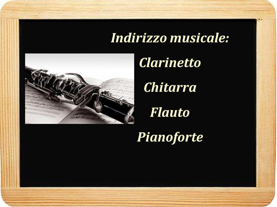 Indirizzo musicale: Clarinetto Chitarra Flauto Pianoforte