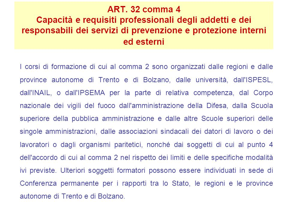 ART. 32 comma 4 Capacità e requisiti professionali degli addetti e dei responsabili dei servizi di prevenzione e protezione interni ed esterni