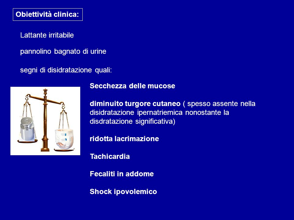 Obiettività clinica: Lattante irritabile. pannolino bagnato di urine. segni di disidratazione quali: