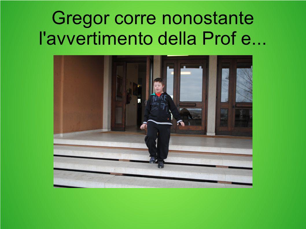 Gregor corre nonostante l avvertimento della Prof e...