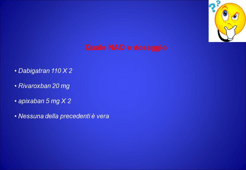 Quale NAO e dosaggio Dabigatran 110 X 2 Rivaroxban 20 mg