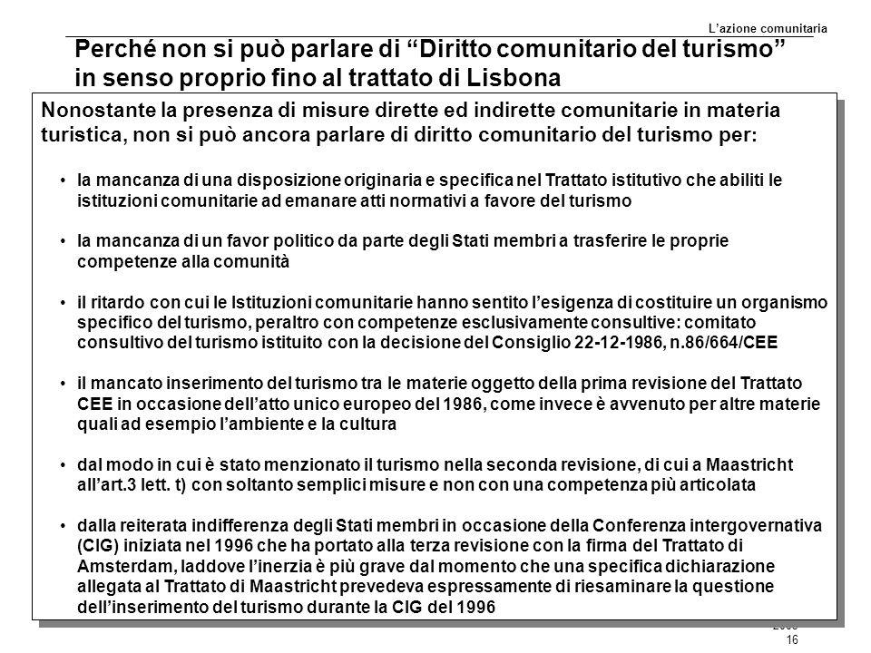 L'azione comunitaria Perché non si può parlare di Diritto comunitario del turismo in senso proprio fino al trattato di Lisbona.