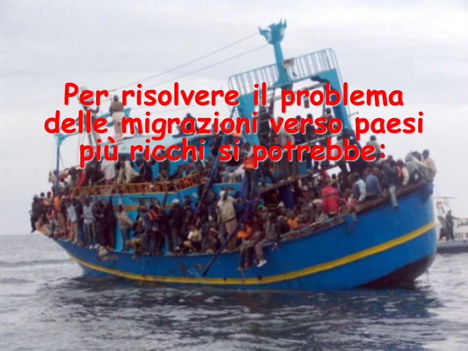 Per risolvere il problema delle migrazioni verso paesi più ricchi si potrebbe: