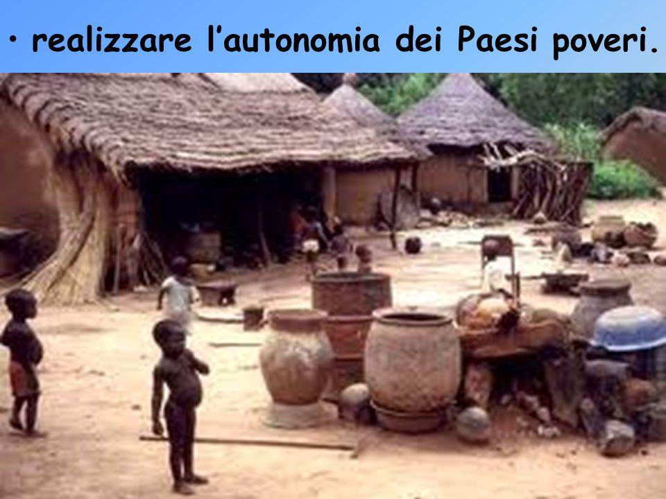 realizzare l'autonomia dei Paesi poveri.