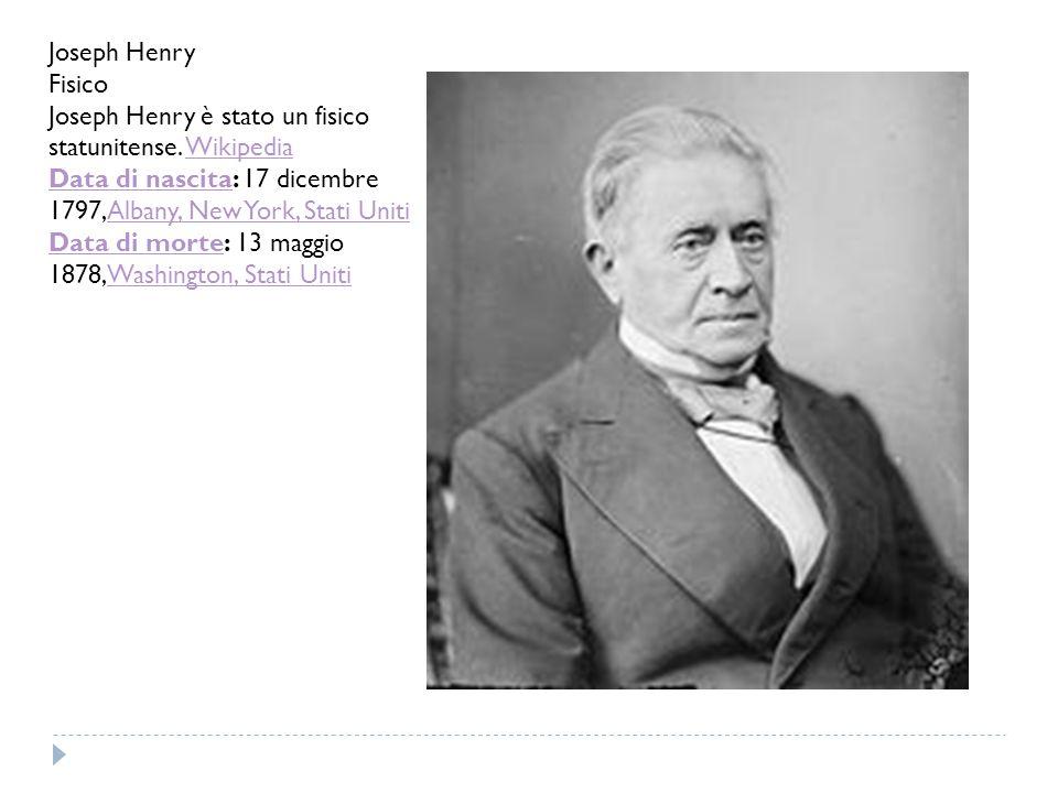 Joseph Henry Fisico. Joseph Henry è stato un fisico statunitense. Wikipedia. Data di nascita: 17 dicembre 1797,Albany, New York, Stati Uniti.