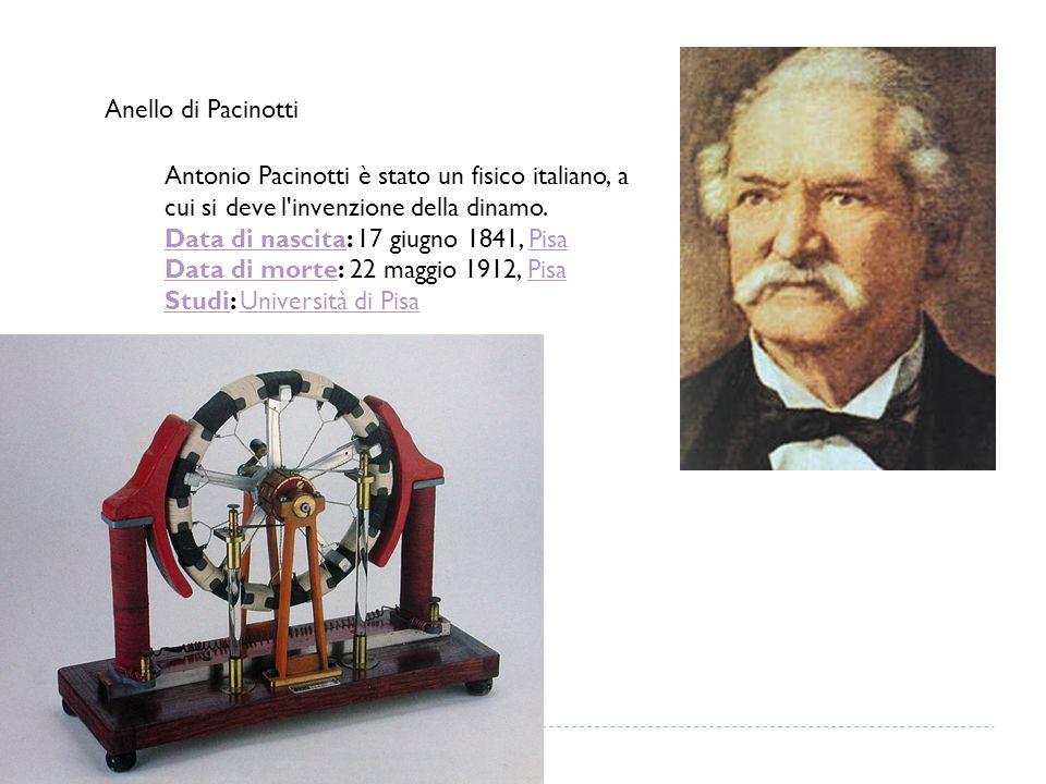 Anello di Pacinotti Antonio Pacinotti è stato un fisico italiano, a cui si deve l invenzione della dinamo.