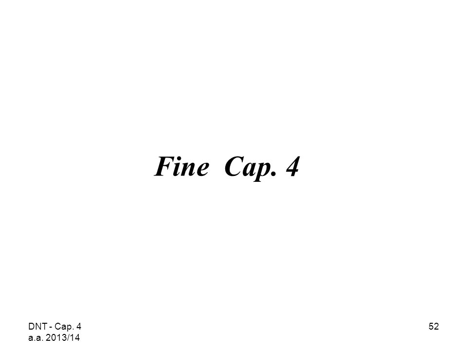Fine Cap. 4 DNT - Cap. 4 a.a. 2013/14