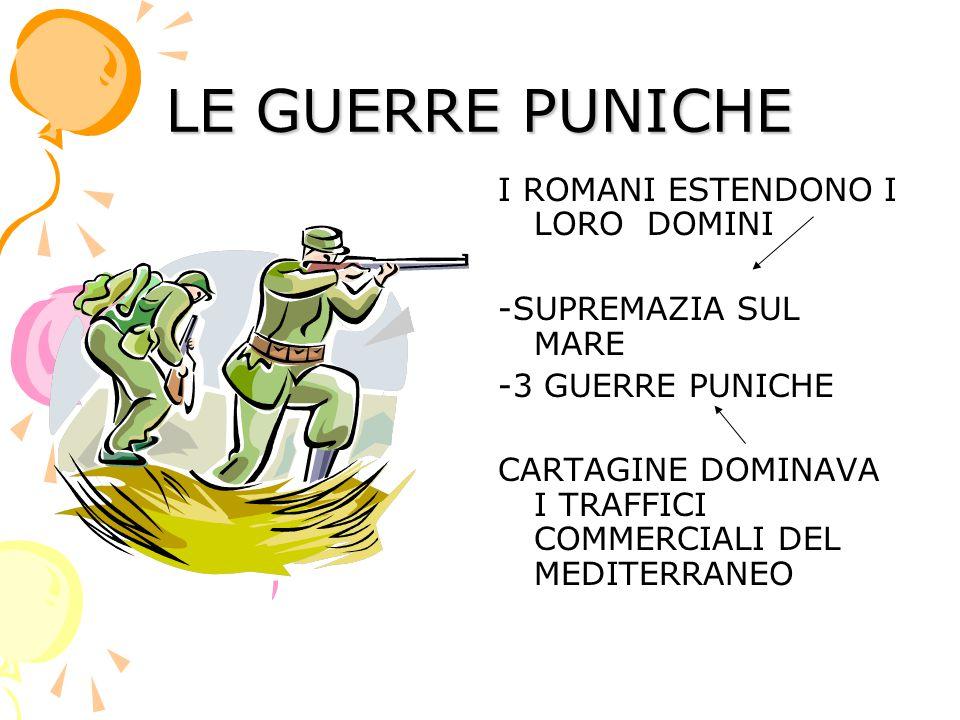 LE GUERRE PUNICHE I ROMANI ESTENDONO I LORO DOMINI
